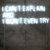 "awalkonyourgrave: ""I can't explain and won't even try"" in neon letters. (default)"