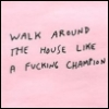 "tumblingdays: Post-It Note that says ""Walk Around the House Like a Fucking Champion"" (defiance)"