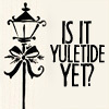 lunabee34: (yuletide: is it yuletide yet by liviapen)