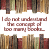 "sally_maria: books top and bottom, with text ""I do not understand the concept of too many books."" (Books - Too many?)"