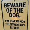 misbegotten: Text: Beware of the dog; the cat is not trustworthy either (Animal Dog and Cat Are Not Trustworthy)