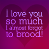 iulieki: I love you so much I almost forgot to brood! (Angel)
