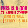 "outlineofash: Text reads ""This is a god. Its name is Cthulhu and it will destroy us all."" (Text - Cthulhu attack!)"