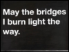 tumblingdays: May the bridges I burn light my way (past)