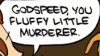 duckhunter: (Fluffy little murderer)