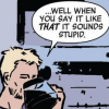 james: clint barton from the comics with caption when you say it like that it sounds stupid (clint comics stupid)