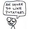 "rosefox: A cartoon figure saying ""Ah shore do like potaters"". (carb queen)"