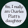 "rosefox: A button that says ""Yes, I really am Charles Platt's daughter"". (heritage, fandom)"