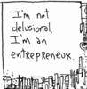 "rosefox: ""I'm not delusional. I'm an entrepreneur."" (freelancing)"