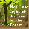 "capriuni: Text: ""Nor loose sight of the tree for the forest"" (tree)"