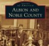 ozma914: a photo heavy illustrated history, Arcadia Publishing (Images of America: Albion and Noble Coun)