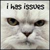 """jamethiel: Grumpy persian cat. Text says """"I has issues"""" (Issues!Cat)"""