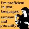 "sylvaine: Text: ""I'm proficient in two languages: sarcasm and profanity"" ([gen] sarcasm and profanity)"