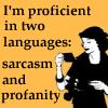 "sylvaine: Text: ""I'm proficient in two languages: sarcasm and profanity"" ([gen] sarcasm and profanity)"