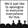 "ninamazing: MST3K robots & friend in seats, black on white. Text: ""We'd just like to apologize to everyone everywhere for this."" (we'd just like to apologize for this)"