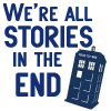 maramcreates: Blue Tardis with text: We're all stories in the end. (stories)