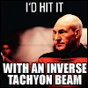 av8rmike: Picard from ST:TNG, text: I'd hit it with an inverse tachyon beam (hit it)