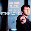 av8rmike: Tenth Doctor, text: Do not MESS with a TIMELORD (timelord)