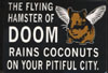 james: graphic reads the Flying Hamster of Doom Rains Coconuts on Your Pitiful City (doom)