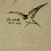 "avia: Bird with the text ""Fly away with me"". (fly away with me)"