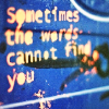 "avia: Text: ""Sometimes the words cannot find you"" (sometimes the words cannot find you)"