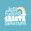 rising: the text 'just fucking create something' in pale blue and white on a blue background, with a rainbow (the cadre: create)