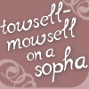 "guinevak: ""towsell-mowsell on a sopha"" (scandal!)"