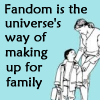 lizcommotion: Fandom is the universe's way of making up for family (fandom family)