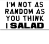 becomingkate: I'm not as random as you think I salad (random)