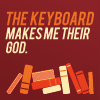 "apollymi: Loose jumble of books, text reads ""The keyboard makes me their god"" (My Writing: Keyboard makes me their god!)"