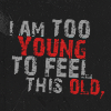waxbox: (quote | too young to feel this old)