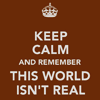 venusinchains: (this world isn't real (that_flies @ lj))