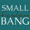 smallfandombang: (small fandom bang comm icon, small fandom bang icon)
