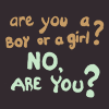 "forthwritten: text on a dark background: ""are you a boy or a girl?"" ""no. are you?"" (non-binary)"