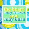 "muse: ""the heart may freeze, or it may burn"" (the heart may freeze) (Default)"