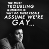 ladydrace: (People assume we're gay)