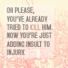 sweetjerry: (Insult to injury)
