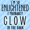 "lokifan: ""i'm so enlightened I glow in the dark"" (enlightened)"