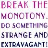gentlyepigrams: (break the monotony)