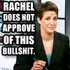 "kshandra: Rachel Maddow looks skeptically at the camera. Text: ""Rachel Does Not Approve Of This Bullshit."" (Rachel - Does Not Approve)"
