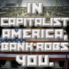 "ahorbinski: text says ""in capitalist America, bank robs you"" (we are the 99%)"