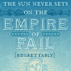 "oncejadedtwicesnarked: The text reads, ""the sun never sets on the empire of fail"". (Need bigger capslock)"