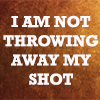 rivkat: I am not throwing away my shot! from Hamilton (my shot, hamilton)